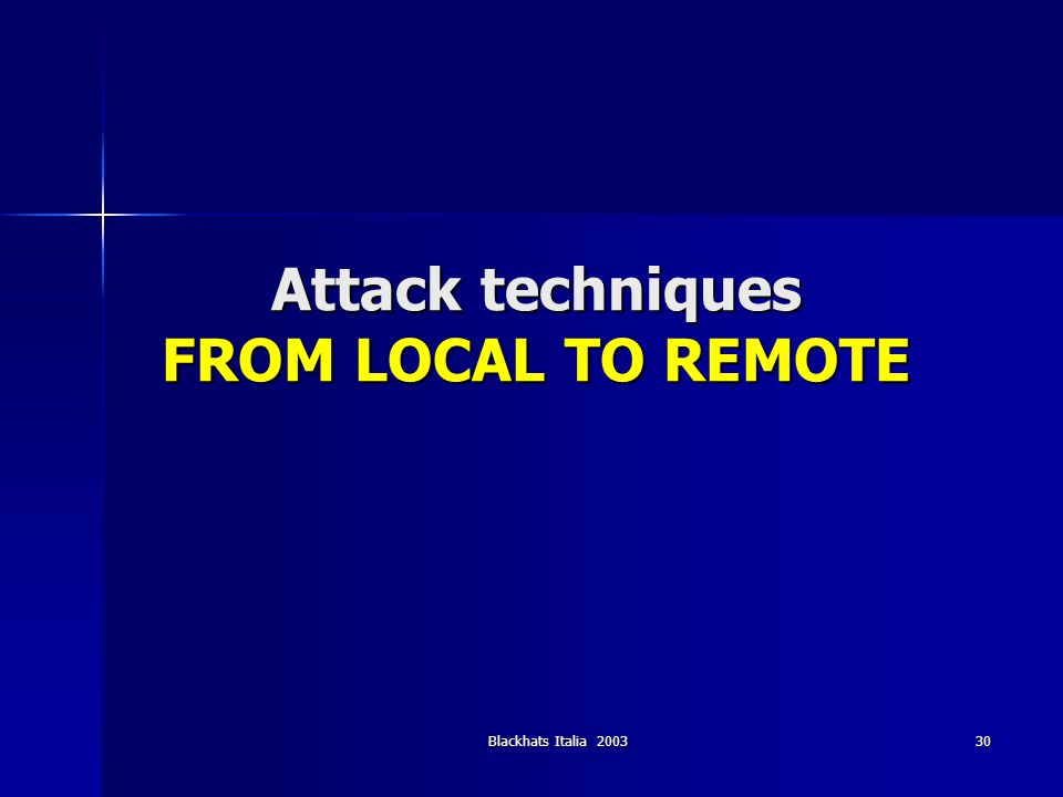Blackhats Italia 2003 30 Attack techniques FROM LOCAL TO REMOTE