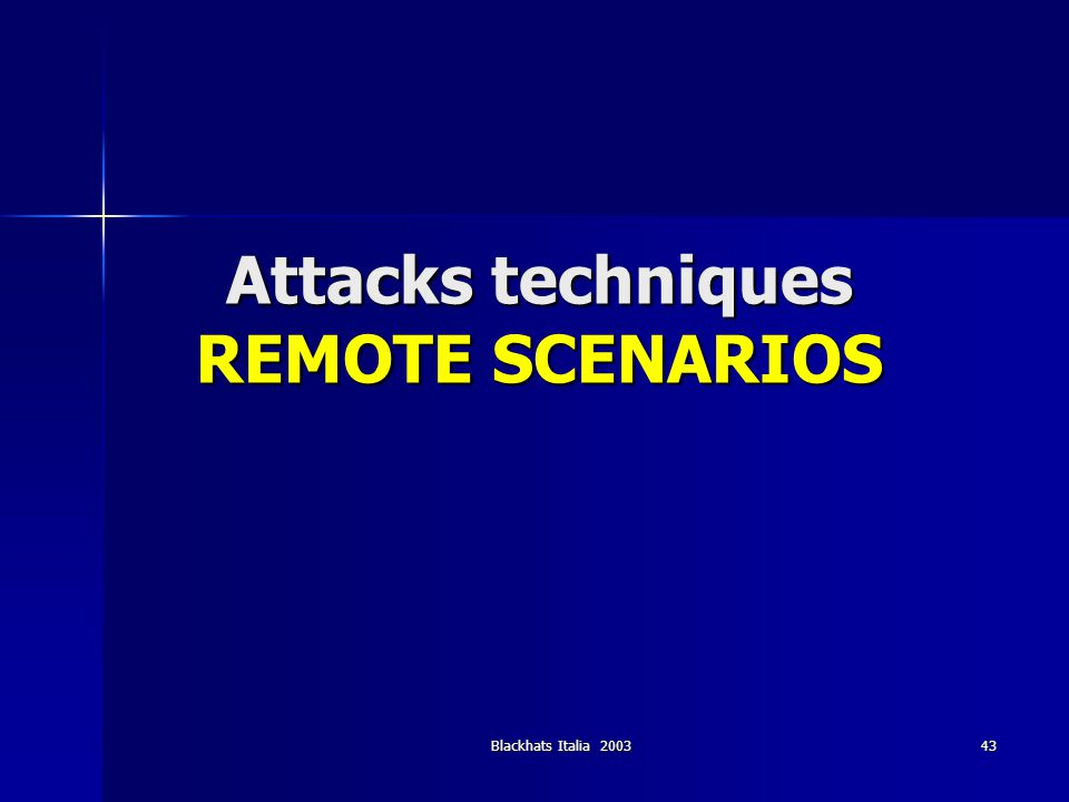 Blackhats Italia 2003 43 Attacks techniques REMOTE SCENARIOS