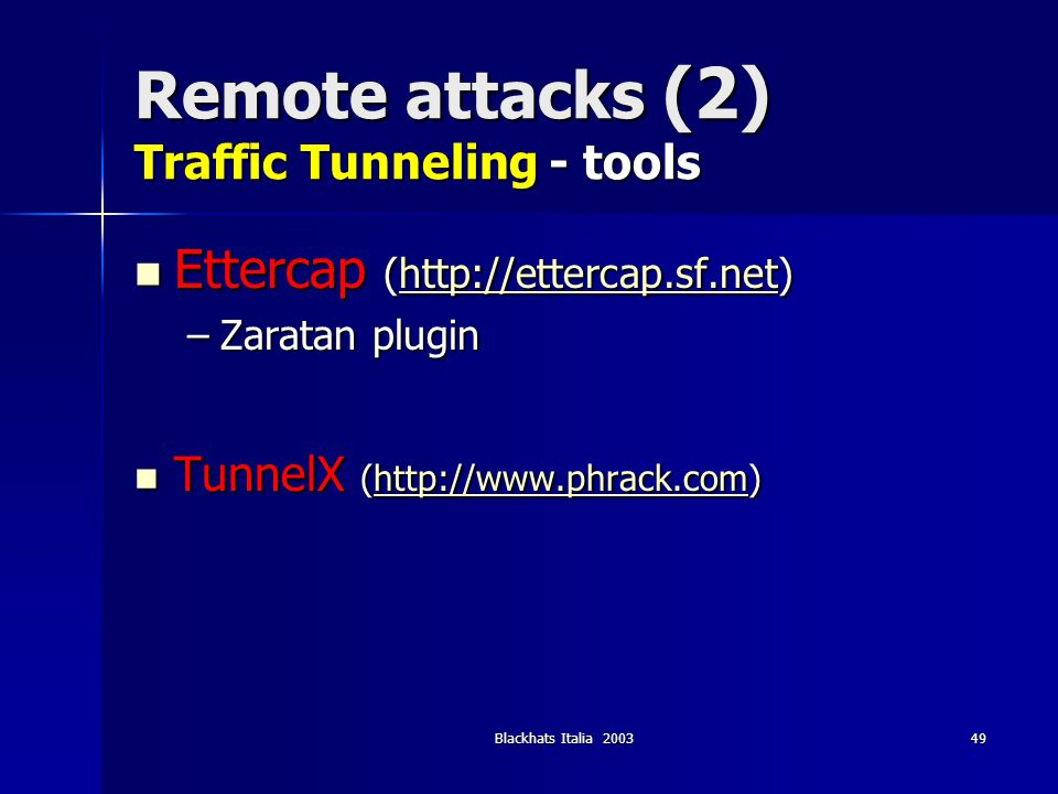 Blackhats Italia 200350 Remote attacks (2) Traffic Tunneling - countermeasure YES - Strong passwords and community on routers YES - Strong passwords and community on routers