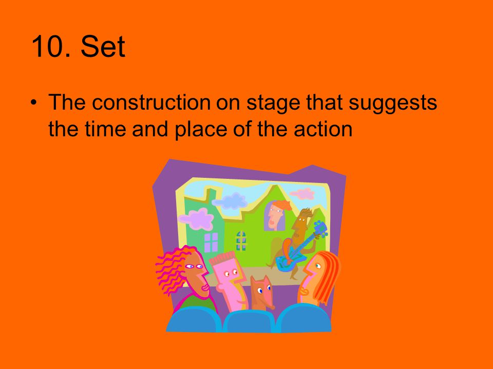 10. Set The construction on stage that suggests the time and place of the action