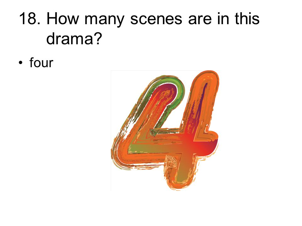 18. How many scenes are in this drama? four