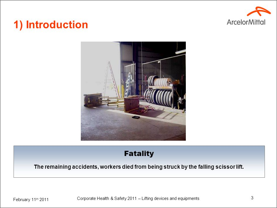 February 11 th 2011 Corporate Health & Safety 2011 – Lifting devices and equipments 3 1) Introduction Fatality The remaining accidents, workers died f