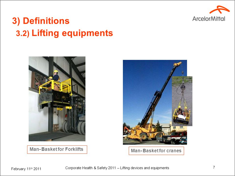 February 11 th 2011 Corporate Health & Safety 2011 – Lifting devices and equipments 7 Man- Basket for cranes Man- Basket for Forklifts 3) Definitions