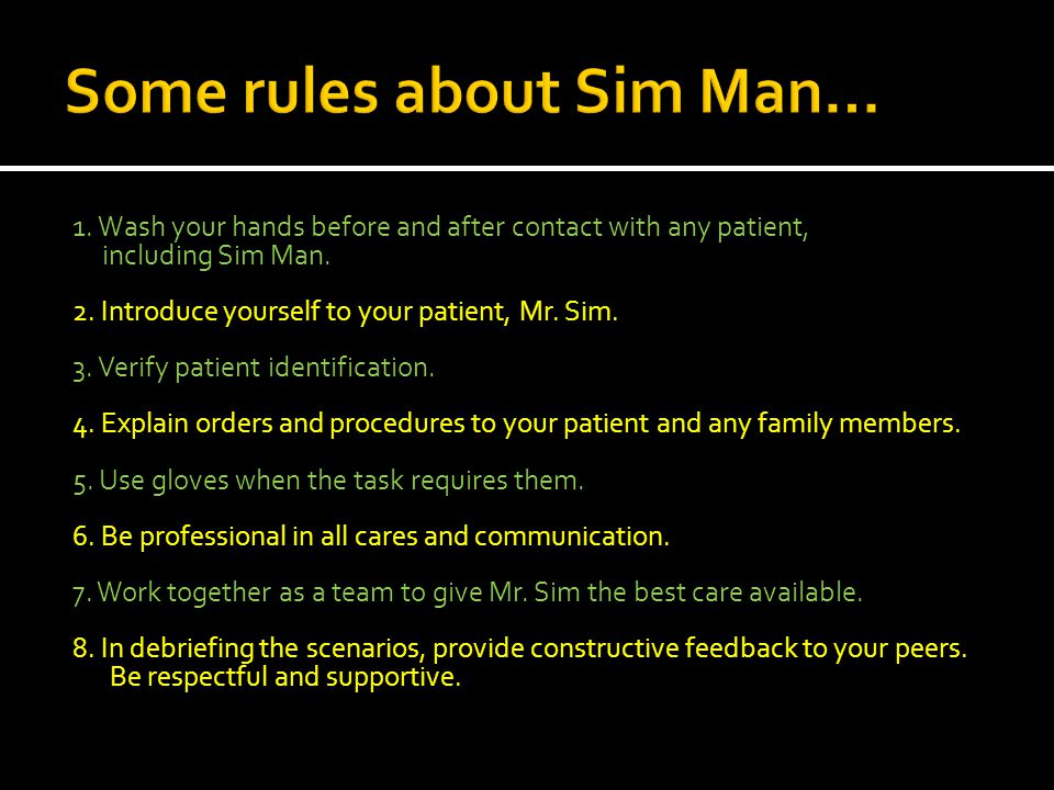 1. Wash your hands before and after contact with any patient, including Sim Man.