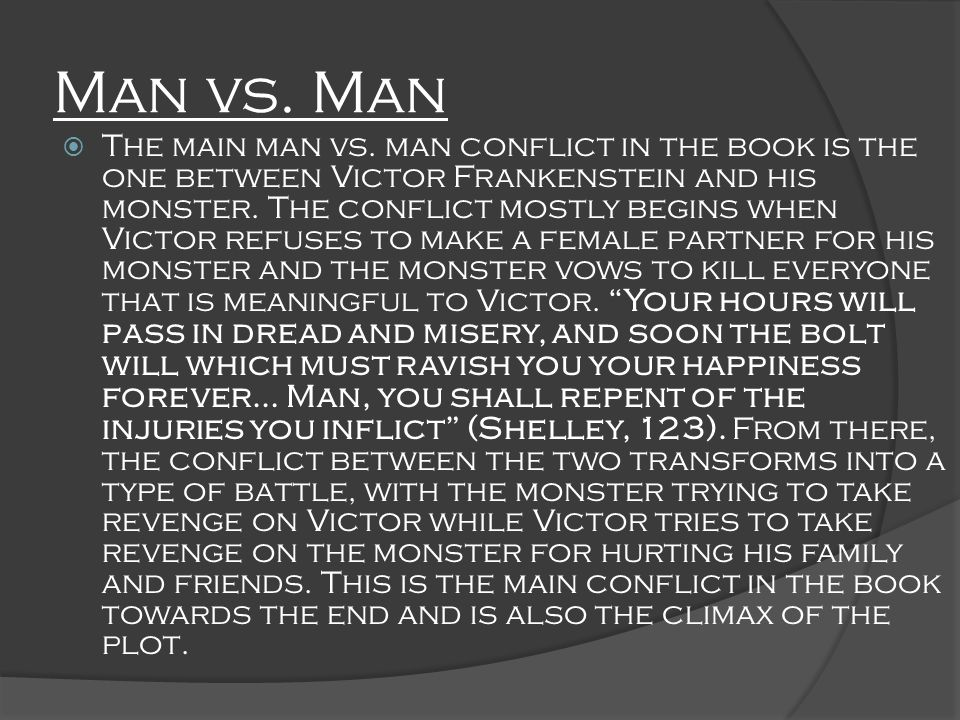 Man vs.Man cont. The monsters conflicts with other people also account for a part of the man vs.