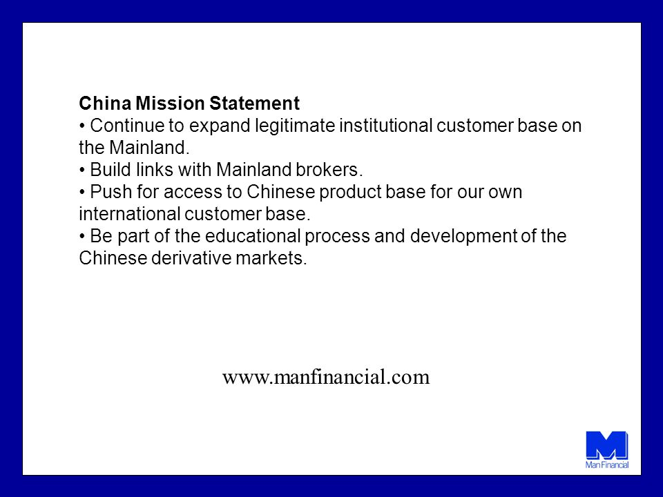 China Mission Statement Continue to expand legitimate institutional customer base on the Mainland.
