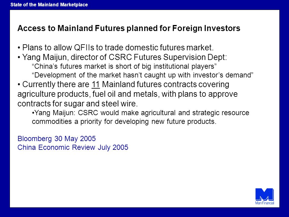 Access to Mainland Futures planned for Foreign Investors Plans to allow QFIIs to trade domestic futures market.