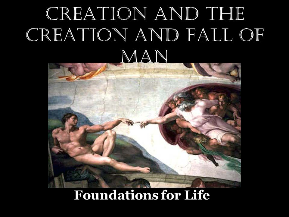 Creation and The Creation and Fall of Man Foundations for Life