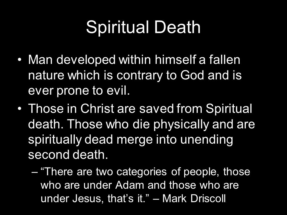 Spiritual Death Man developed within himself a fallen nature which is contrary to God and is ever prone to evil.