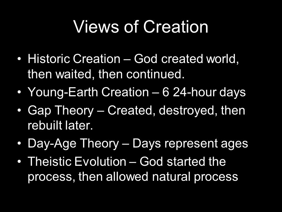 Views of Creation Problem for most is to account for scientific findings Safest to stick with the natural reading of the text – Young Earth Creation Recognize that we do not know all that we want, only what God wants us to know.