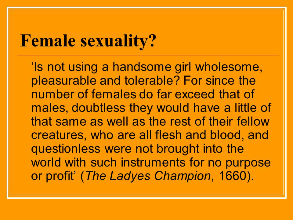 Female sexuality. Is not using a handsome girl wholesome, pleasurable and tolerable.
