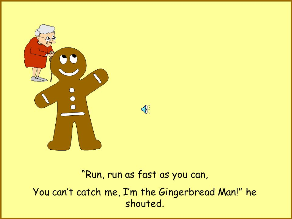 When it was cooked it the Gingerbread Man jumped off the tray.