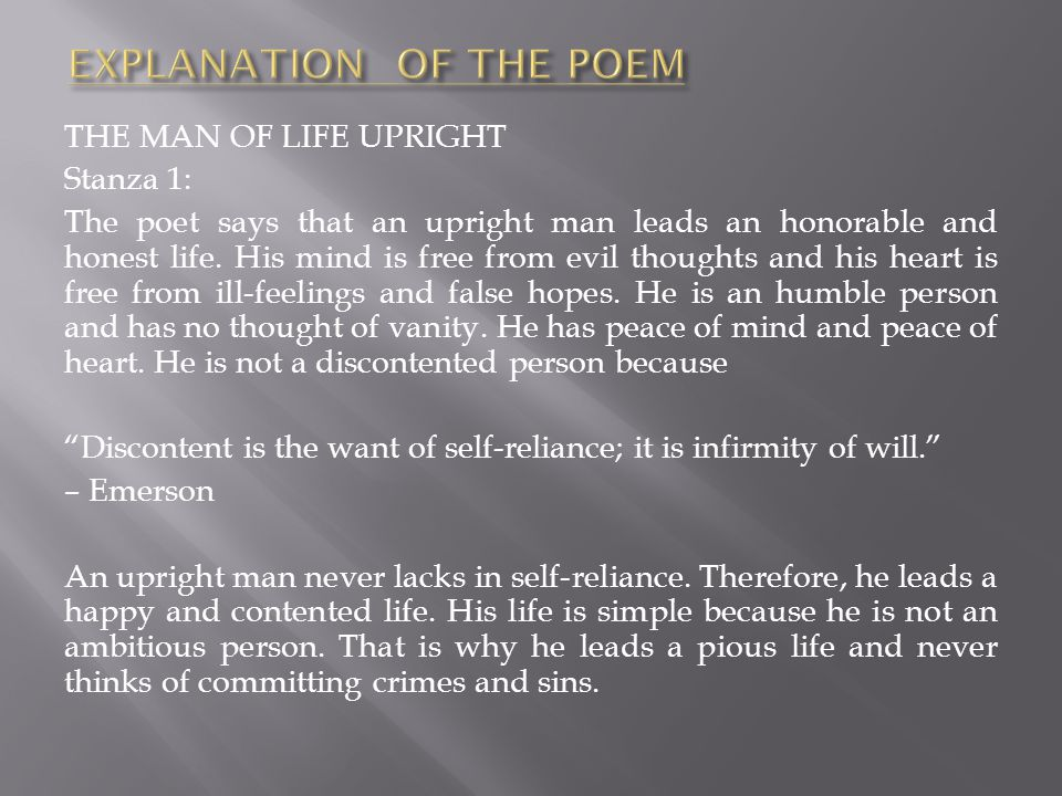 THE MAN OF LIFE UPRIGHT Stanza 1: The poet says that an upright man leads an honorable and honest life. His mind is free from evil thoughts and his he