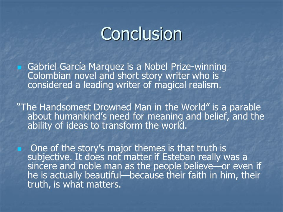 Conclusion Gabriel García Marquez is a Nobel Prize-winning Colombian novel and short story writer who is considered a leading writer of magical realis
