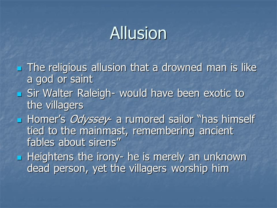 Allusion The religious allusion that a drowned man is like a god or saint The religious allusion that a drowned man is like a god or saint Sir Walter