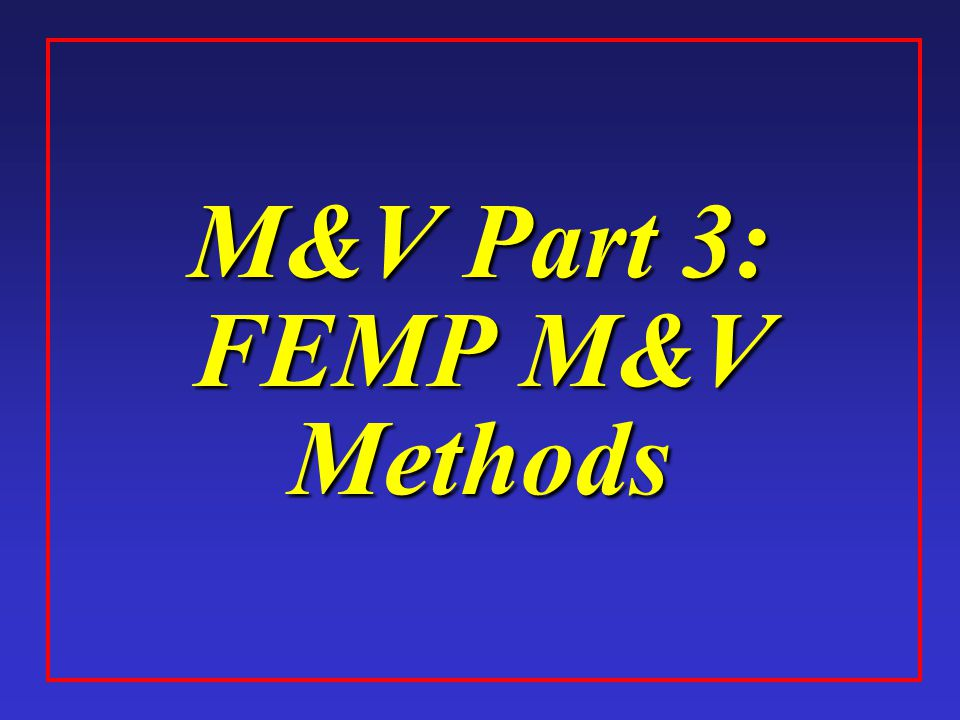 M&V Part 3: FEMP M&V Methods