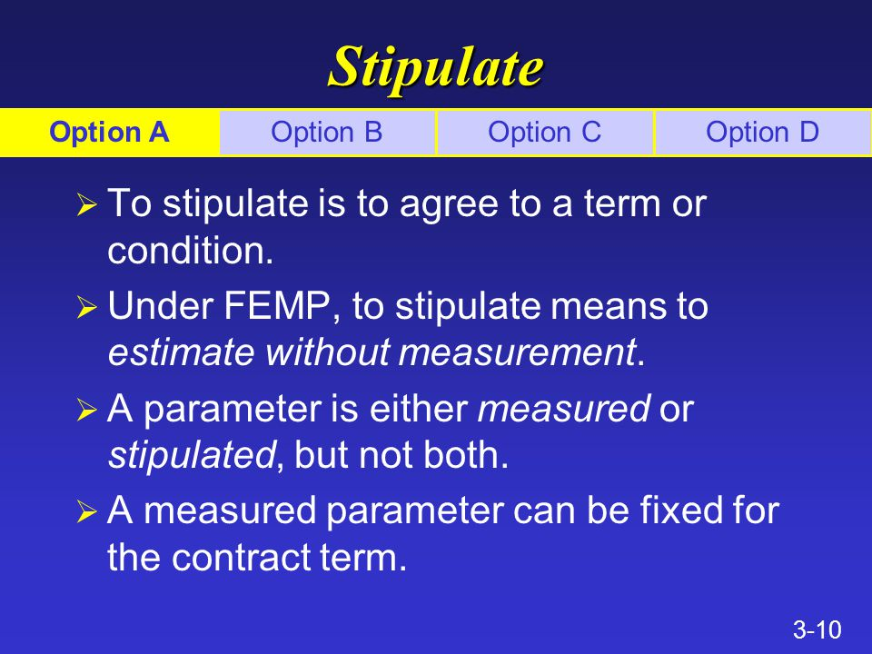 3-10 Stipulate Ø To stipulate is to agree to a term or condition.
