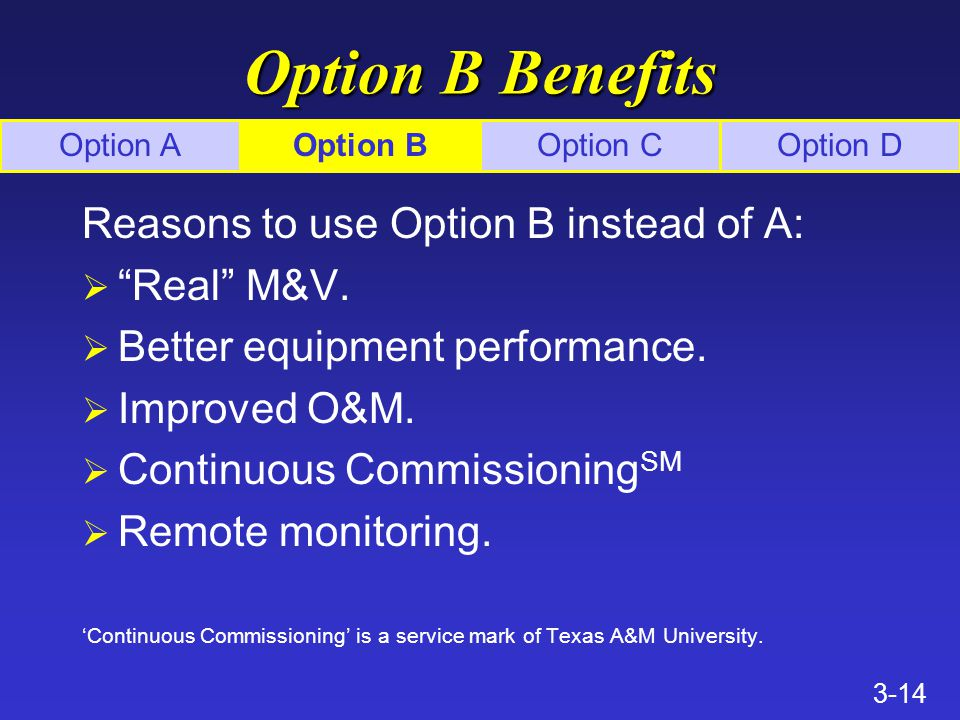3-14 Option B Benefits Reasons to use Option B instead of A: Ø Real M&V.