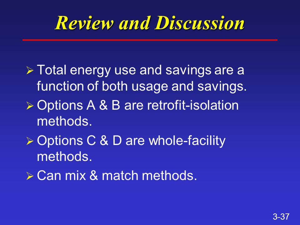 3-37 Review and Discussion Ø Total energy use and savings are a function of both usage and savings.
