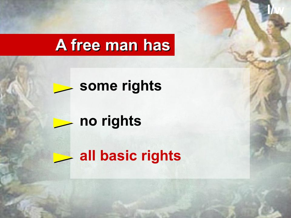 I/w some rights no rights all basic rights A free man has