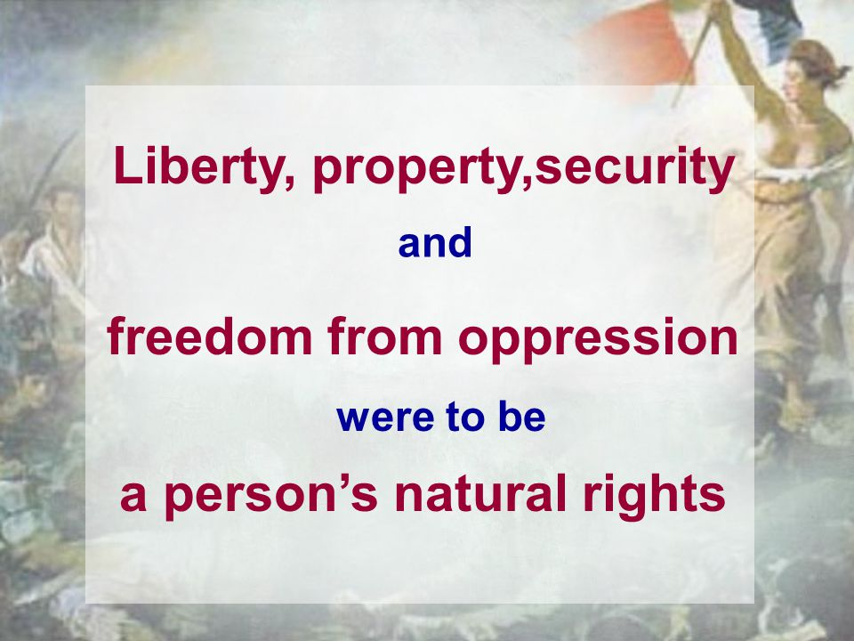 were to be and Liberty, property,security freedom from oppression a persons natural rights