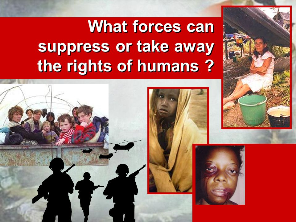 What forces can suppress or take away the rights of humans