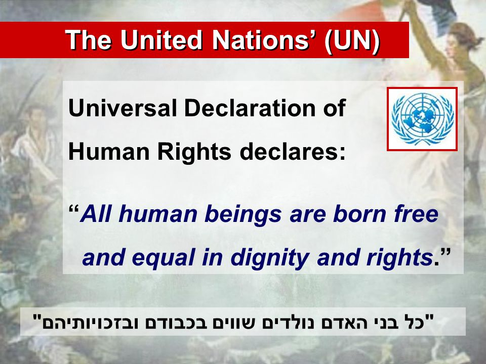 Universal Declaration of Human Rights declares: All human beings are born free and equal in dignity and rights.