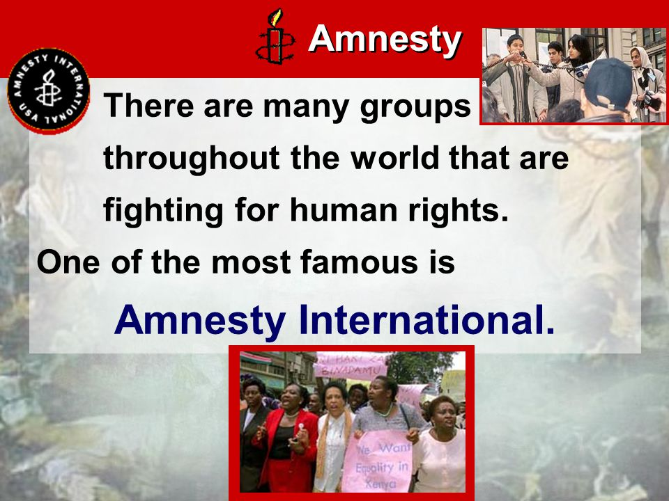 There are many groups throughout the world that are fighting for human rights.