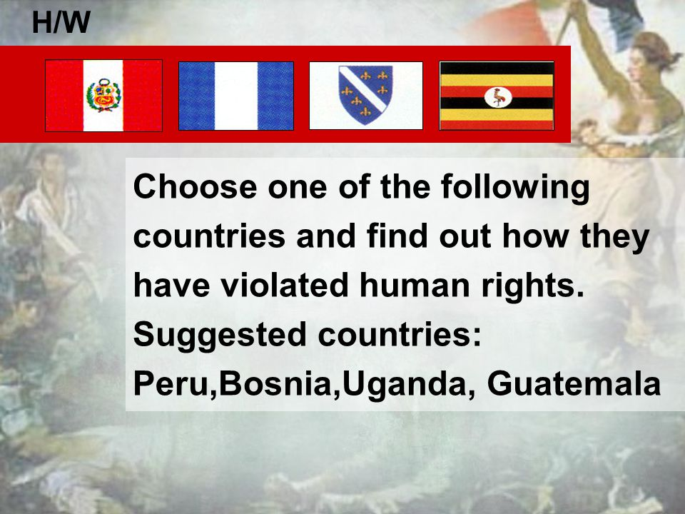Choose one of the following countries and find out how they have violated human rights. Suggested countries: Peru,Bosnia,Uganda, Guatemala H/W