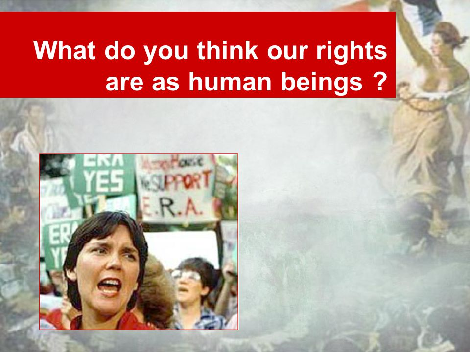 What do you think our rights are as human beings