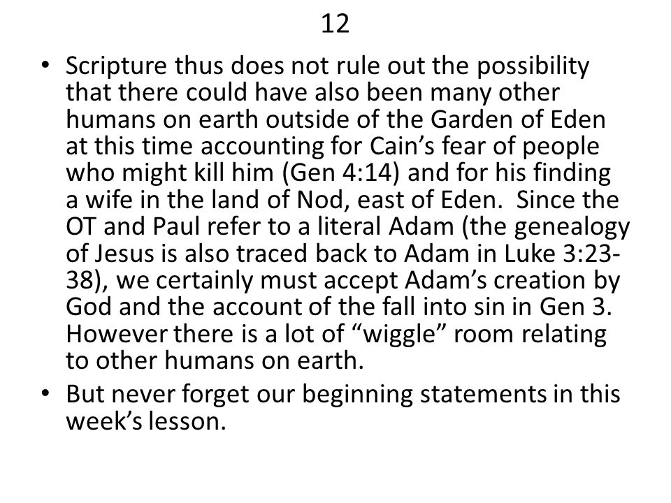 12 Scripture thus does not rule out the possibility that there could have also been many other humans on earth outside of the Garden of Eden at this t