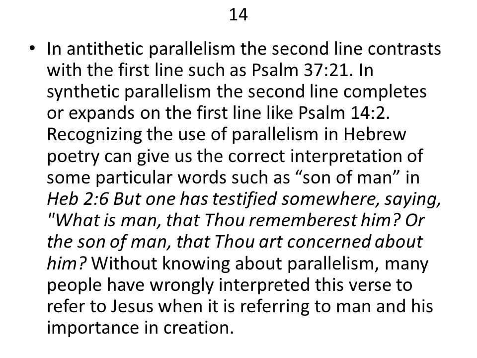 14 In antithetic parallelism the second line contrasts with the first line such as Psalm 37:21. In synthetic parallelism the second line completes or