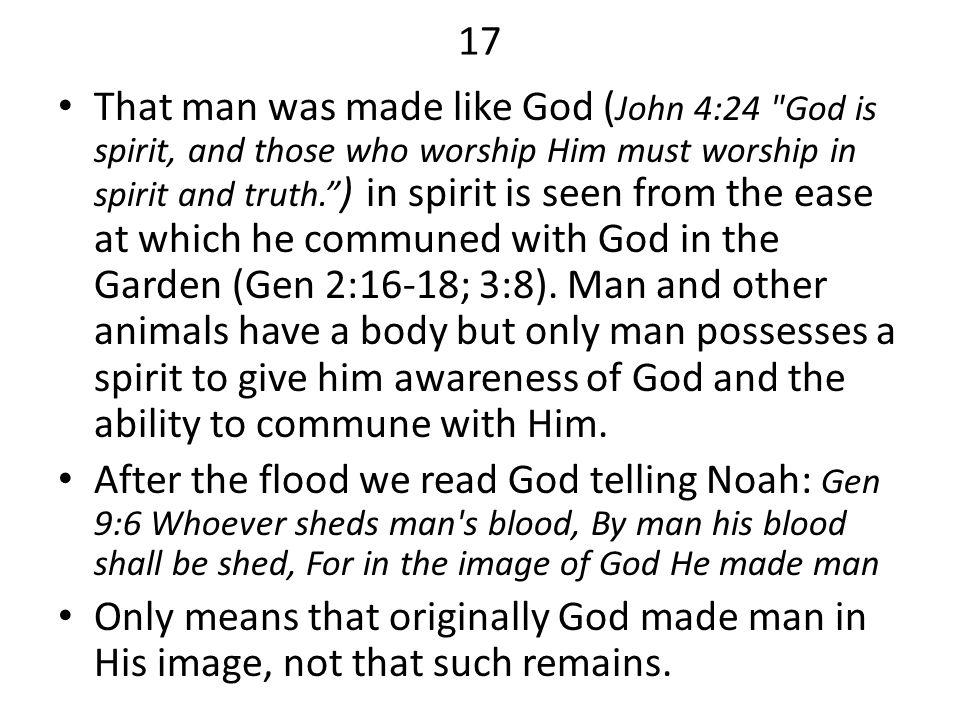 17 That man was made like God ( John 4:24