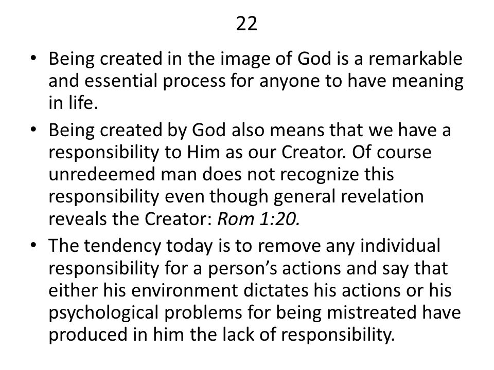 22 Being created in the image of God is a remarkable and essential process for anyone to have meaning in life. Being created by God also means that we