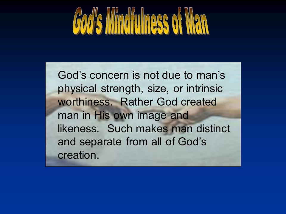 Gods concern is not due to mans physical strength, size, or intrinsic worthiness.