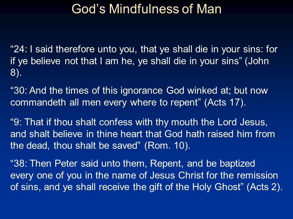 Gods Mindfulness of Man 24: I said therefore unto you, that ye shall die in your sins: for if ye believe not that I am he, ye shall die in your sins (John 8).