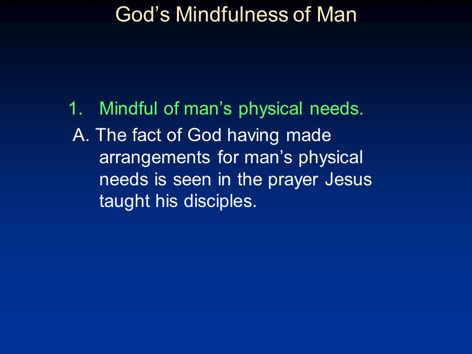 Gods Mindfulness of Man 1.Mindful of mans physical needs.