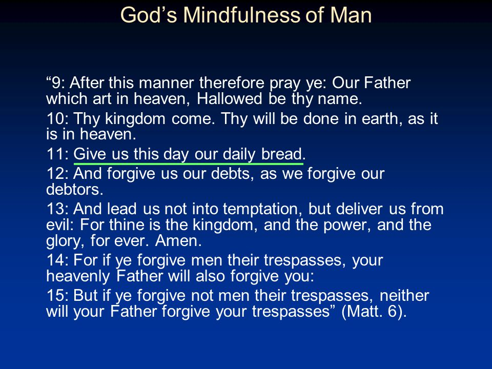 Gods Mindfulness of Man 9: After this manner therefore pray ye: Our Father which art in heaven, Hallowed be thy name.
