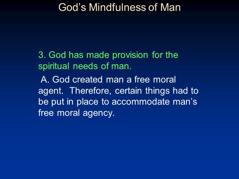 Gods Mindfulness of Man 3.God has made provision for the spiritual needs of man.