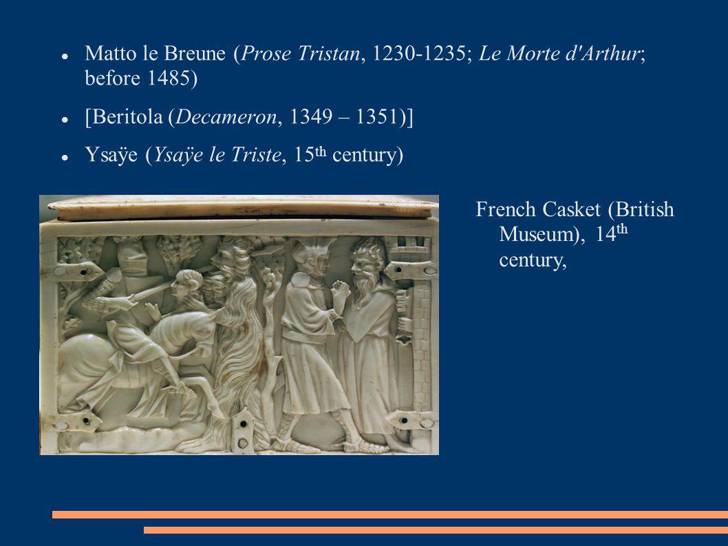 Matto le Breune (Prose Tristan, 1230-1235; Le Morte d Arthur; before 1485) [Beritola (Decameron, 1349 – 1351)] Ysaÿe (Ysaÿe le Triste, 15 th century) French Casket (British Museum), 14 th century,