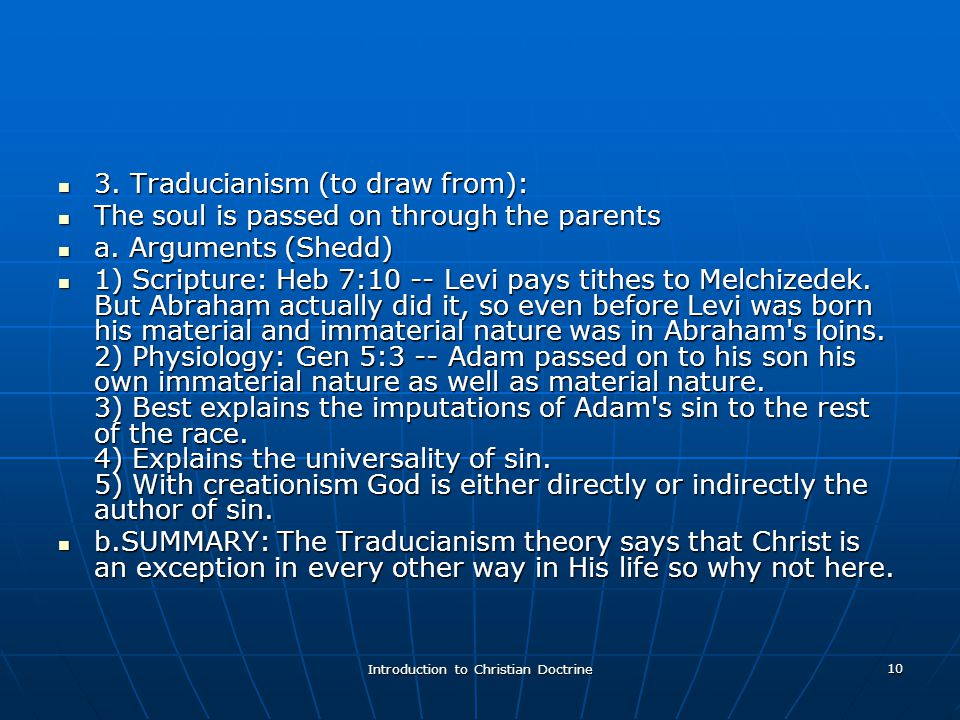 Introduction to Christian Doctrine 10 3. Traducianism (to draw from): 3.