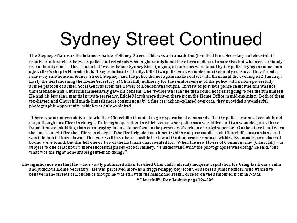 Sydney Street Continued The Stepney affair was the infamous battle of Sidney Street.