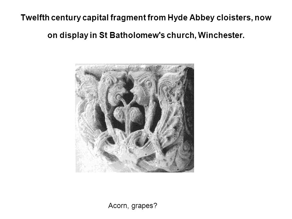 Twelfth century capital fragment from Hyde Abbey cloisters, now on display in St Batholomew's church, Winchester. Acorn, grapes?