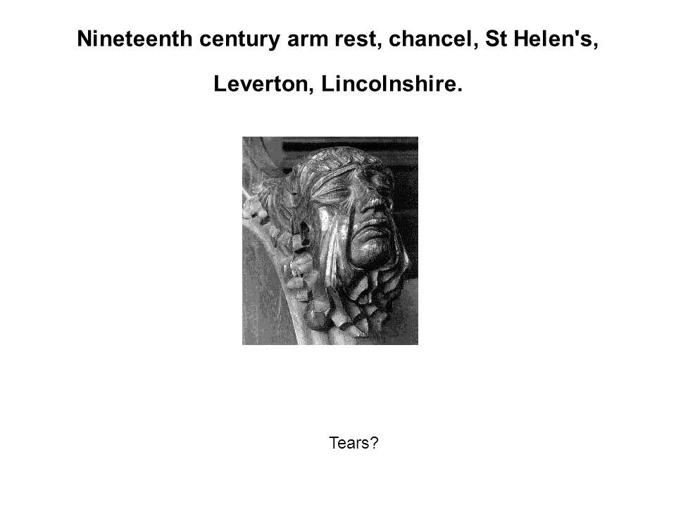 Nineteenth century arm rest, chancel, St Helen s, Leverton, Lincolnshire. Tears?
