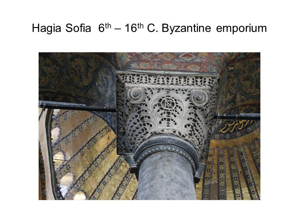 Hagia Sofia 6 th – 16 th C. Byzantine emporium