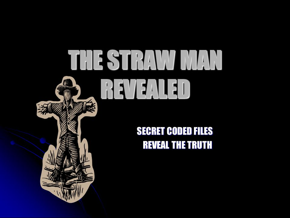 THE STRAW MAN REVEALED SECRET CODED FILES SECRET CODED FILES REVEAL THE TRUTH REVEAL THE TRUTH