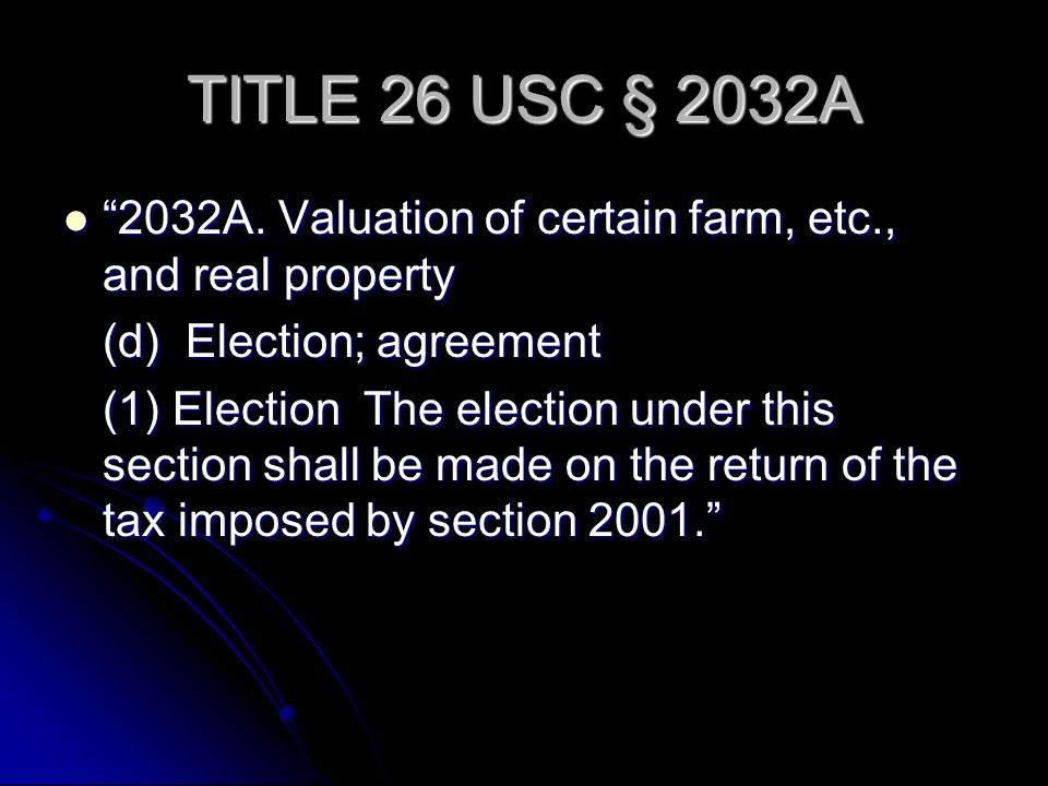 TITLE 26 USC § 2032A 2032A. Valuation of certain farm, etc., and real property 2032A. Valuation of certain farm, etc., and real property (d) Election;