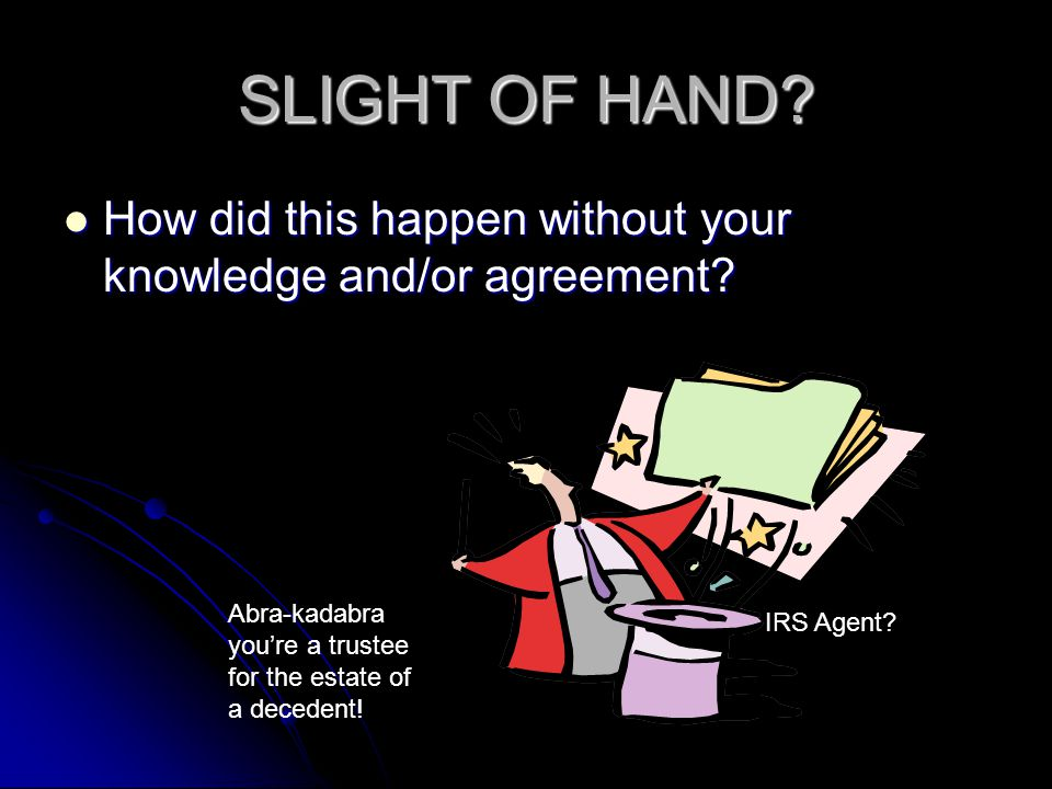 SLIGHT OF HAND? How did this happen without your knowledge and/or agreement? How did this happen without your knowledge and/or agreement? Abra-kadabra