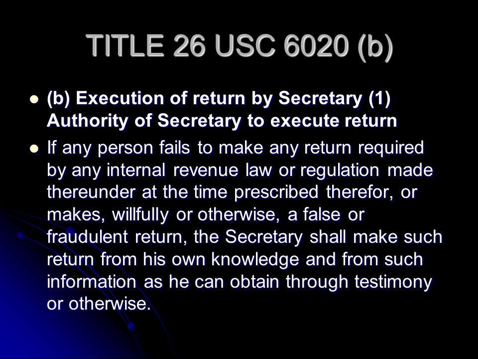 TITLE 26 USC 6020 (b) (b) Execution of return by Secretary (1) Authority of Secretary to execute return (b) Execution of return by Secretary (1) Autho