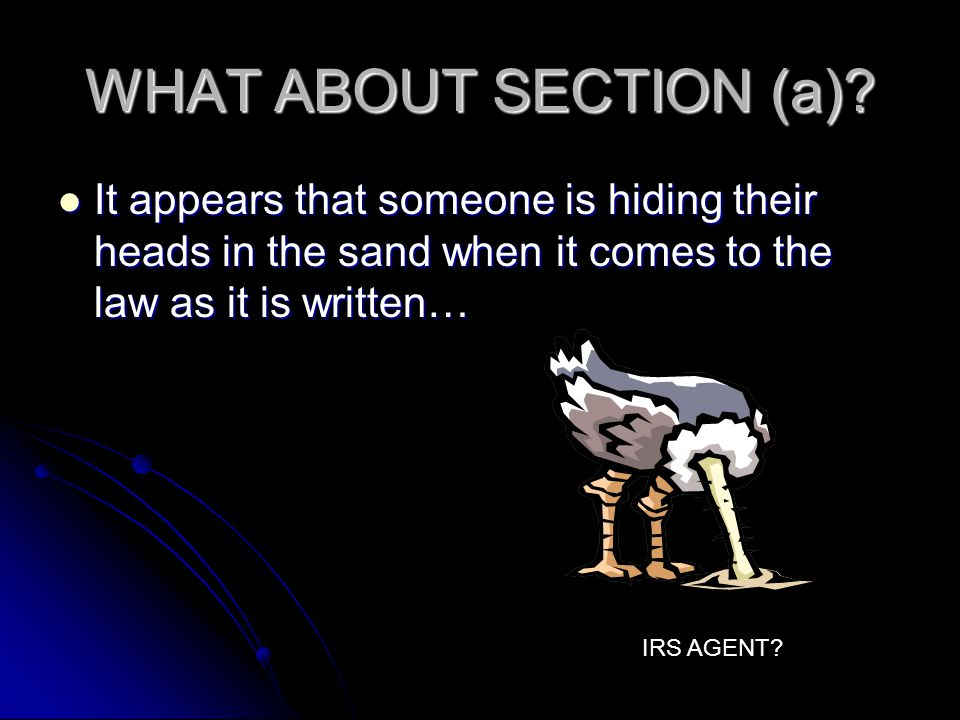 WHAT ABOUT SECTION (a)? It appears that someone is hiding their heads in the sand when it comes to the law as it is written… It appears that someone i